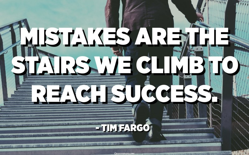 Mistakes are the stairs we climb to reach success. - Tim Fargo