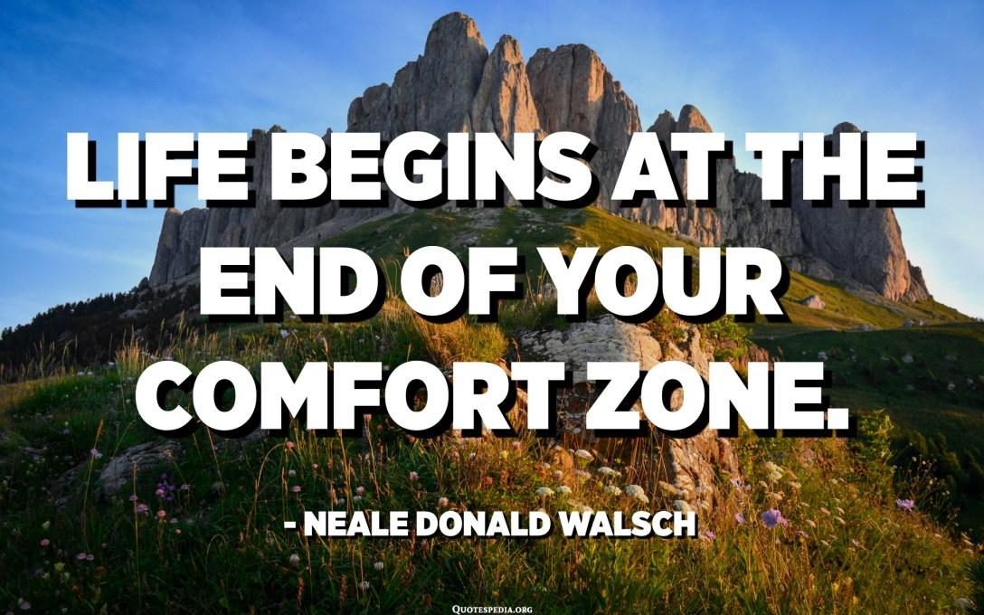 La vie commence à la fin de votre zone de confort. - Neale Donald Walsch