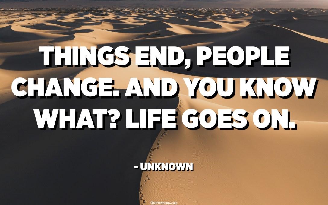 E cose finiscinu, E persone cambianu. È sapete què? A vita continua. - Ùn cunnisciutu