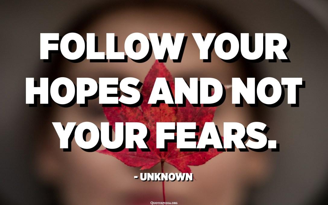 اتبع آمالك وليس مخاوفك. - مجهول