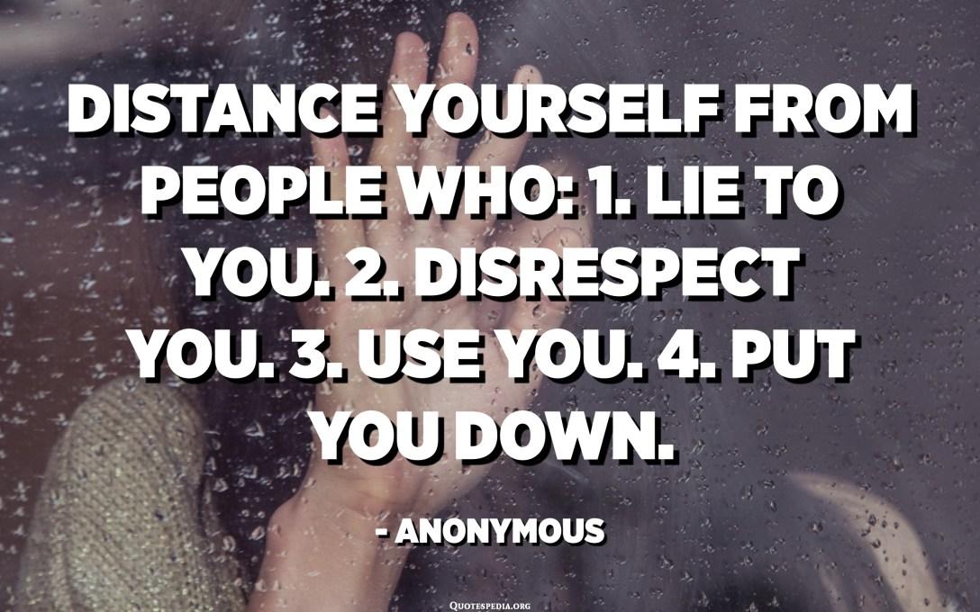 Éloignez-vous des personnes qui: 1. vous mentent. 2. Ne vous respectez pas. 3. Utilisez-vous. 4. Mettez-vous à terre. - Anonyme