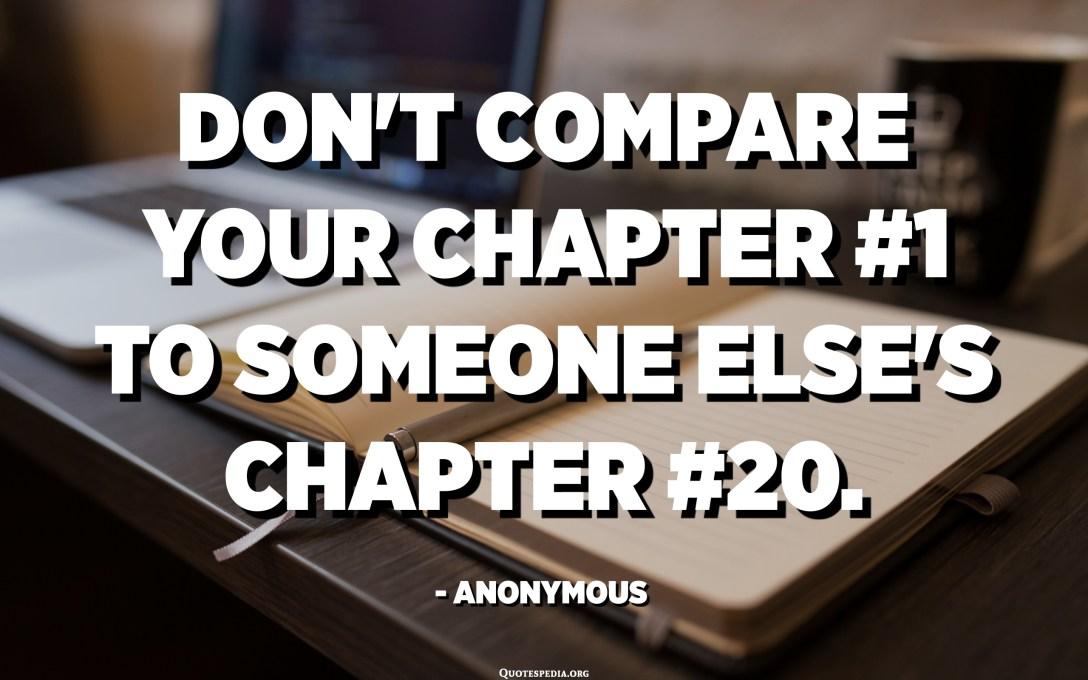 Ne comparez pas votre chapitre 1 au chapitre 20 de quelqu'un d'autre - Anonyme