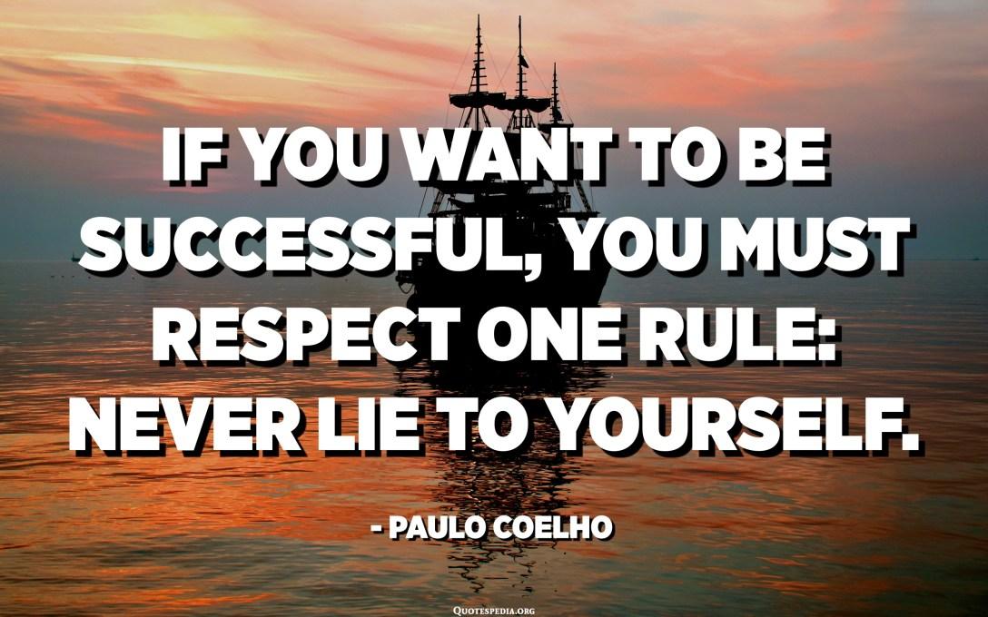 Si voleu tenir èxit, heu de respectar una regla: No us mentireu mai a vosaltres mateixos. - Paulo Coelho