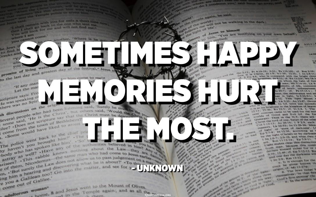 De vegades els records feliços fan més mal. - Desconegut