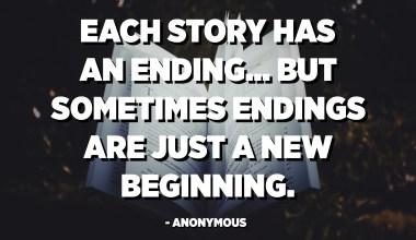 Varje berättelse har ett slut ... Men ibland är slutar bara en ny början. - Anonym
