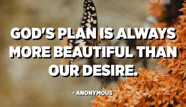 Божјиот план е секогаш поубав од нашата желба. - анонимни