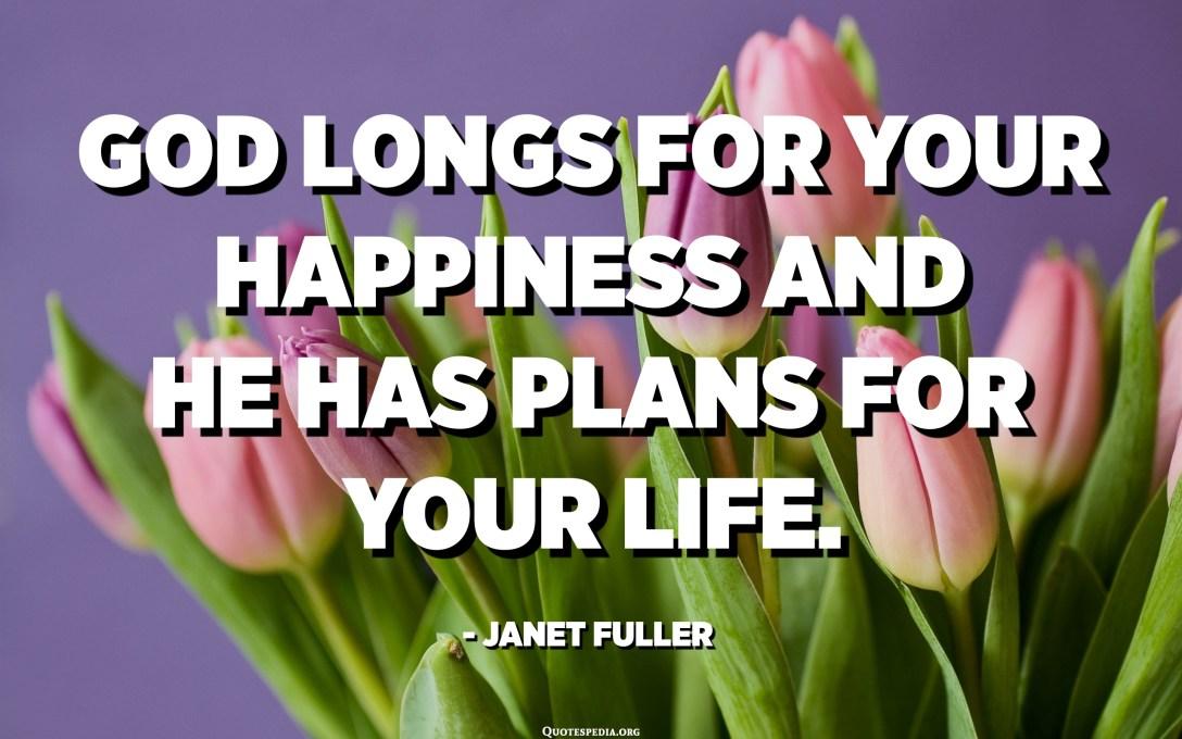 God verlang na u geluk en Hy het planne vir u lewe. - Janet Fuller