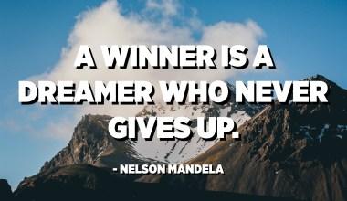 الفائز هو الحالم الذي لا يستسلم أبدًا. - نيلسون مانديلا