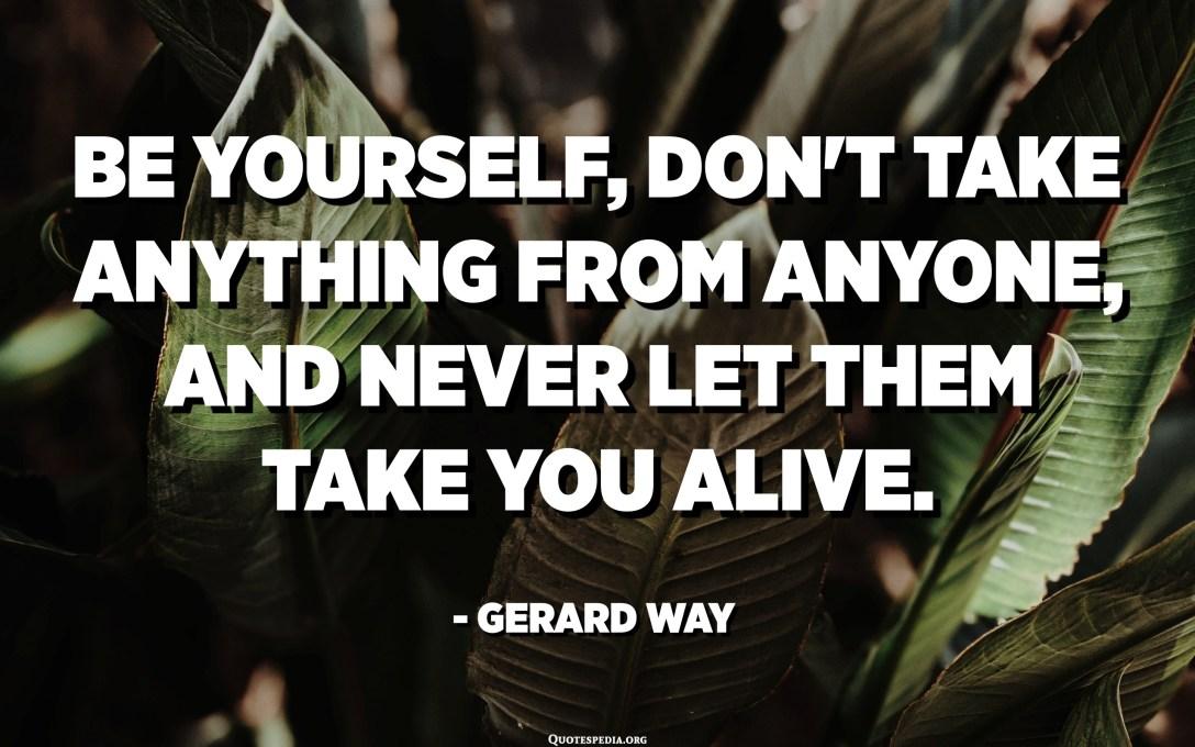 Siate voi stessi, ùn pigliate nunda da nimu, è ùn lascia mai lasciate vi vivi. - Via Gerard