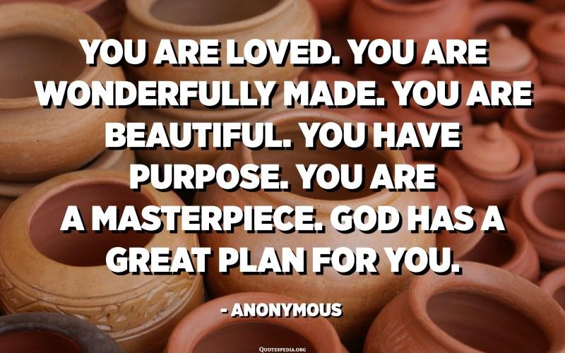 Танд хайртай байгаа. Та гайхамшигтай бүтээгдсэн юм. Та үзэсгэлэнтэй байна. Танд зорилго бий. Та бол шилдэг бүтээл. Бурхан танд маш том төлөвлөгөө бий. - Нэргүй
