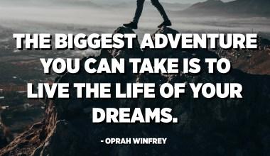 La plus grande aventure que vous puissiez entreprendre est de vivre la vie de vos rêves. - Oprah Winfrey