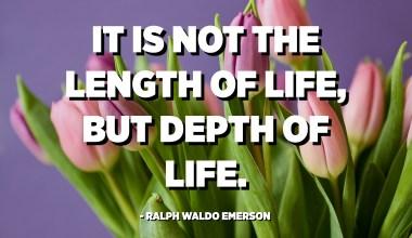 Ùn hè micca a durata di a vita, ma a prufundità di a vita. - Ralph Waldo Emerson