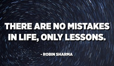 There are no mistakes in life, only lessons. - Robin Sharma