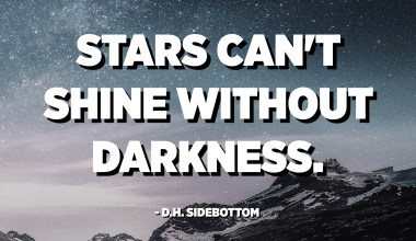 Stars can't shine without darkness. - D.H. Sidebottom