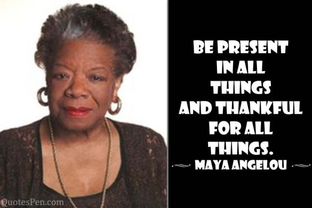 present-thankful-Maya Angelou quotes