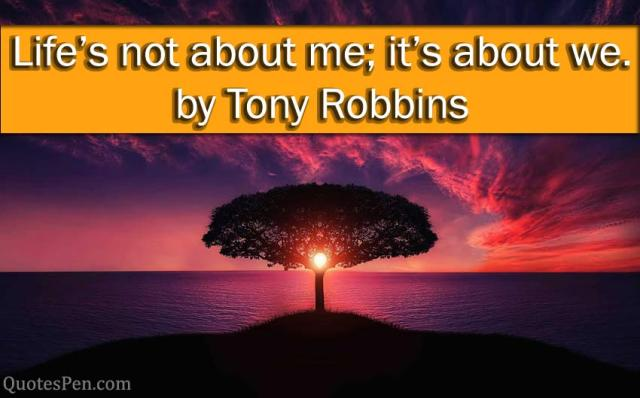 lifes-not-about-me-tony-robbins-quote