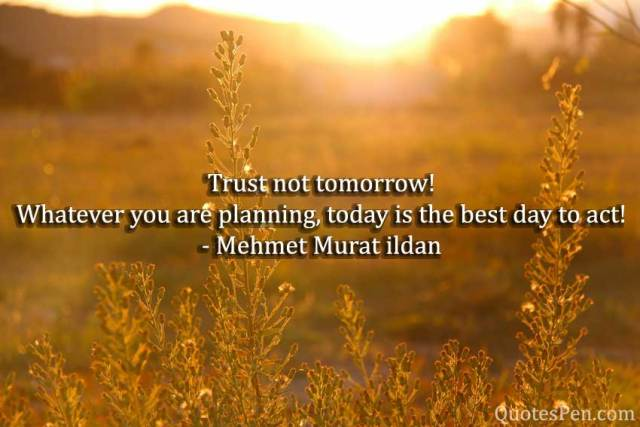 trust-not-tomorrow-quote