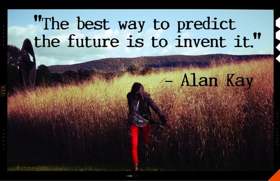 The best way to predict the future is to invent it  Alan