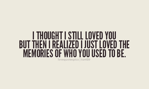 I thought i still loved you but then i realized i just ...