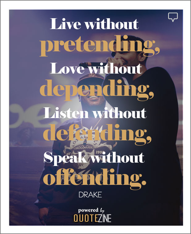 Best Quotes To Live By: Drake Quotes: The 28 Best Lines & Lyrics On Life, Love And