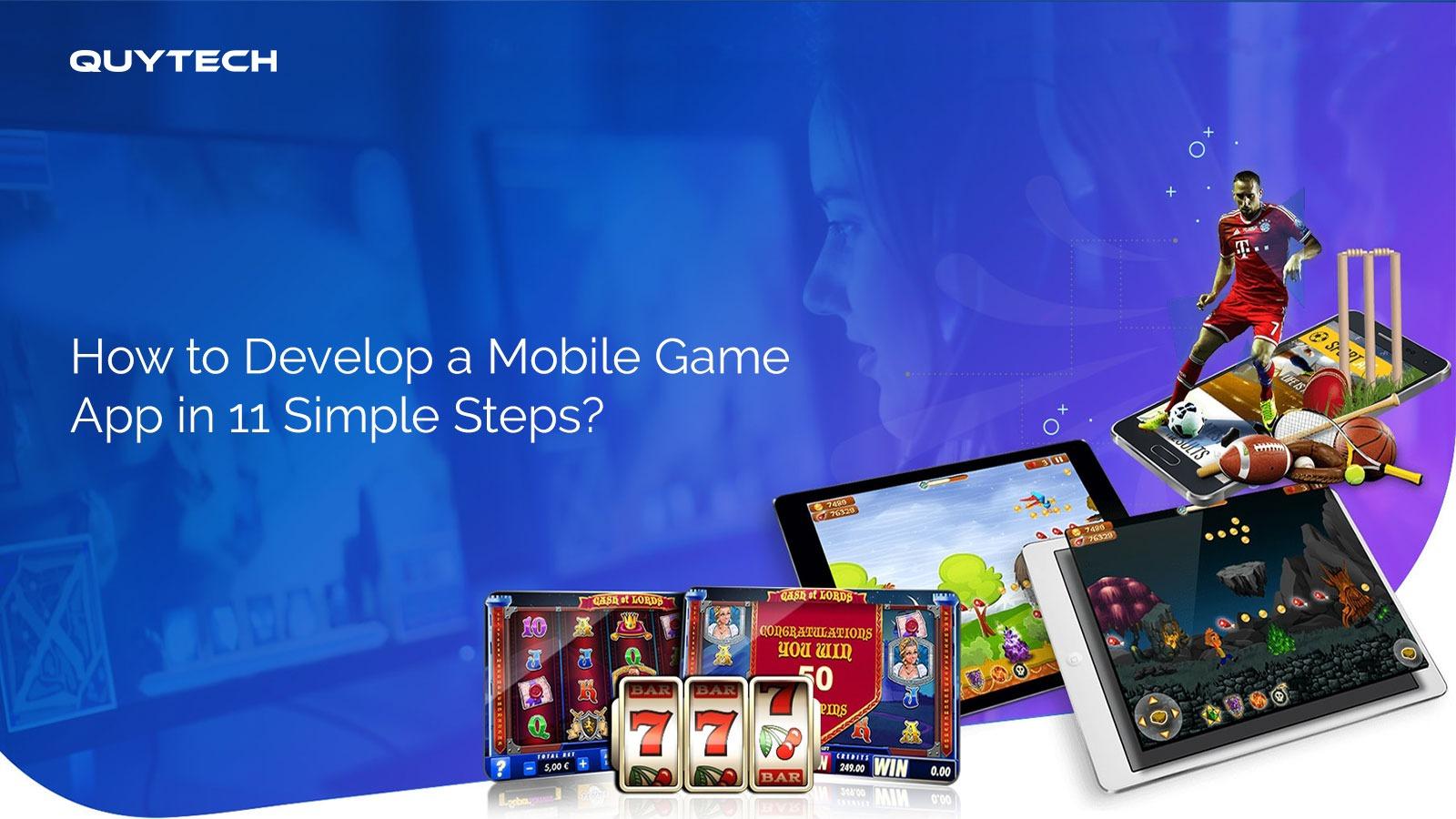 11 Steps To Explain Mobile Game App Development   QuyTech Blog