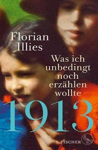 Illies 1913 Was ich noch erzählen wollte Hardcover