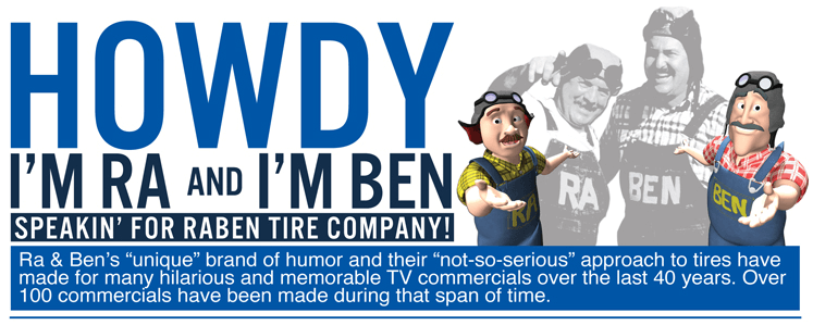 "Howdy I'm RA and I'm BEN"" longdesc=""httpwww.rabentire.com/catalog/autotires/Ra%20&%20Ben's%20unique%20brand%20of%20humor%20and%20their%20not-so-serious%20approach%20to%20tires%20have%20made%20for%20many%20hilarious%20and%20memorable%20TV%20commercials%20over%20the%20past%2040%20years."