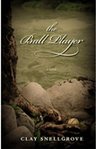 The Ball Player by Clay Snellgrove