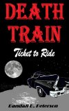 Death Train: Ticket to Ride by Randall Ray Peterson