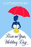 Rain on Your Wedding Day by Curtis Edmonds