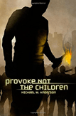 Provoke Not the Children by Michael W. Anderson