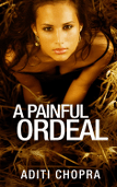 A Painful Ordeal by Aditi Chopra