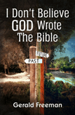 I Don't Believe God Wrote The Bible by Gerald Freeman