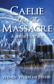Caelie After The Massacre: A Short Story (The Moosewolf Series Book 1) by Wendy Fisher
