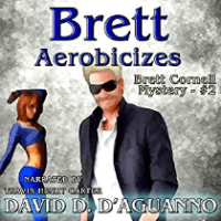 Brett Aerobicizes (Brett Cornell Mysteries Book 2) by David D'Aguanno,