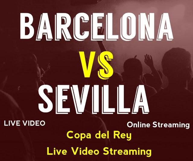 Barcelona Vs Sevilla - Copa del Rey - Live Video Streaming