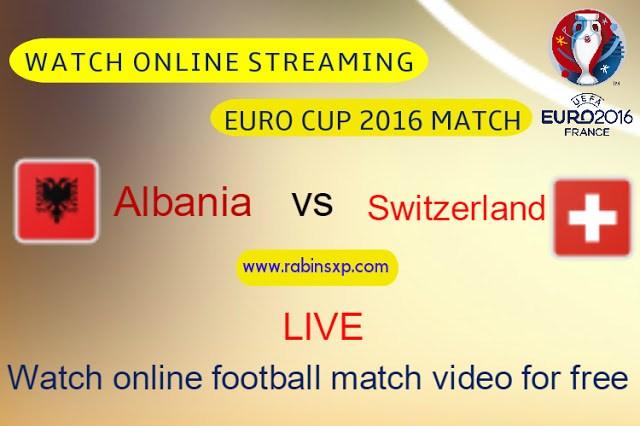 Albania vs Switzerland Euro 2016 Live Streaming (Watch HD Video Online)