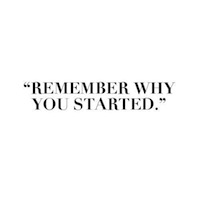 Rember Why You Started