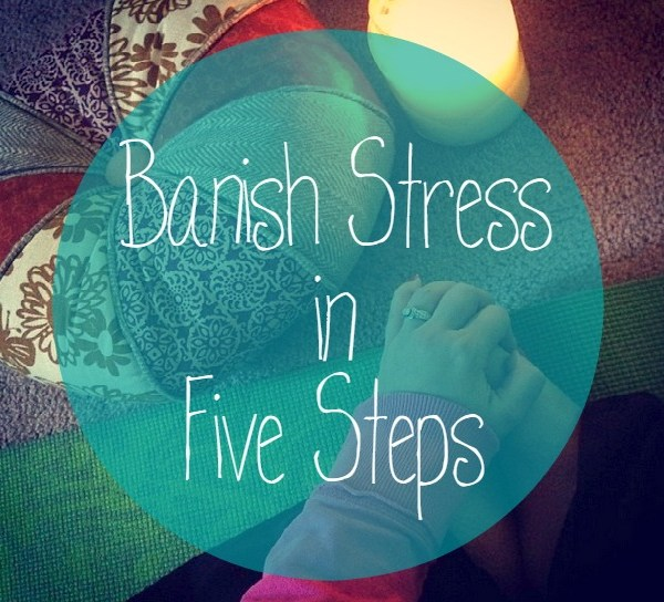 Banish Stress in Five Steps