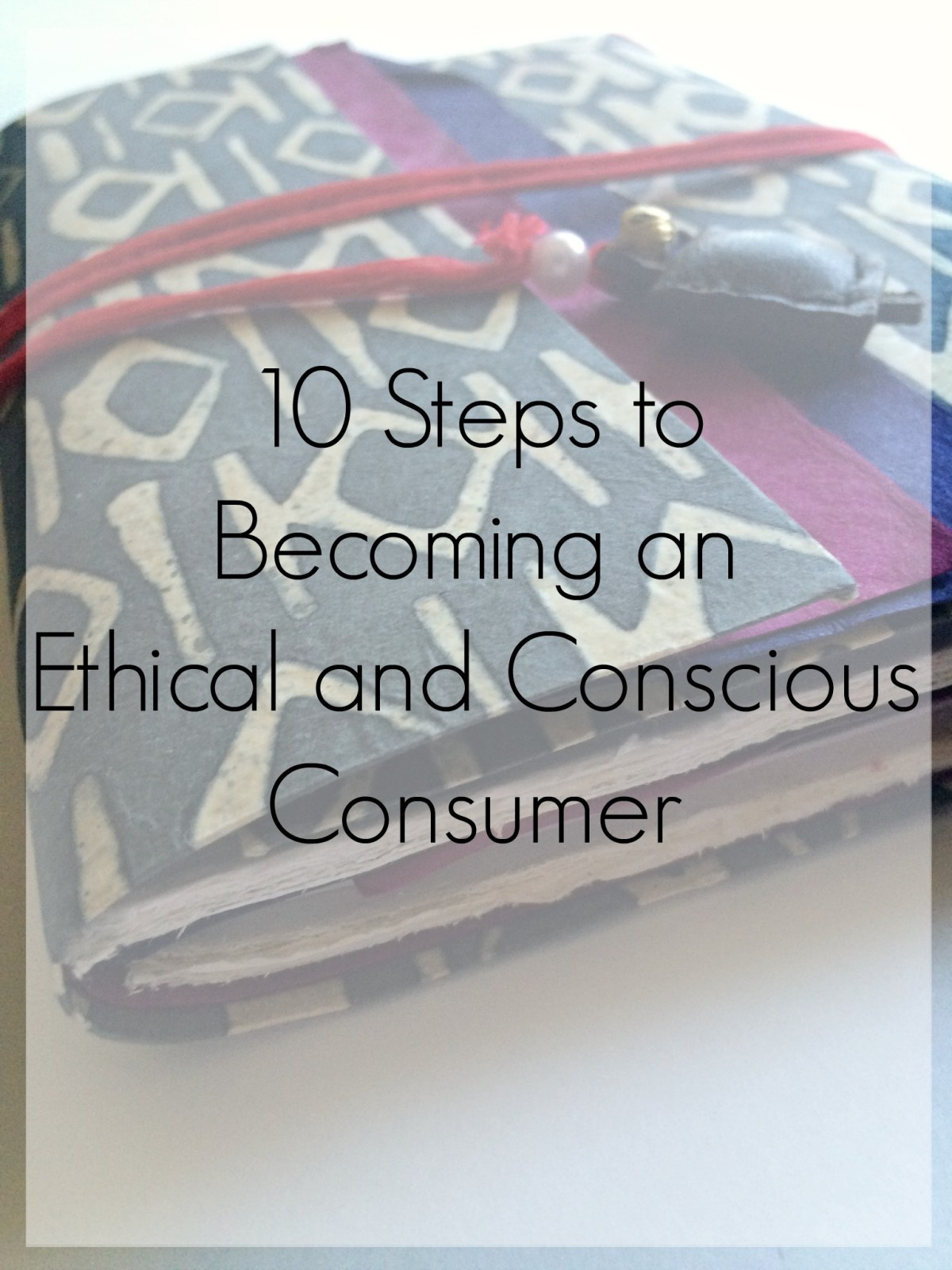 Choosing Human discusses 10 Easy Steps and Ways to become an Ethical Consumer or a Conscious Consumer