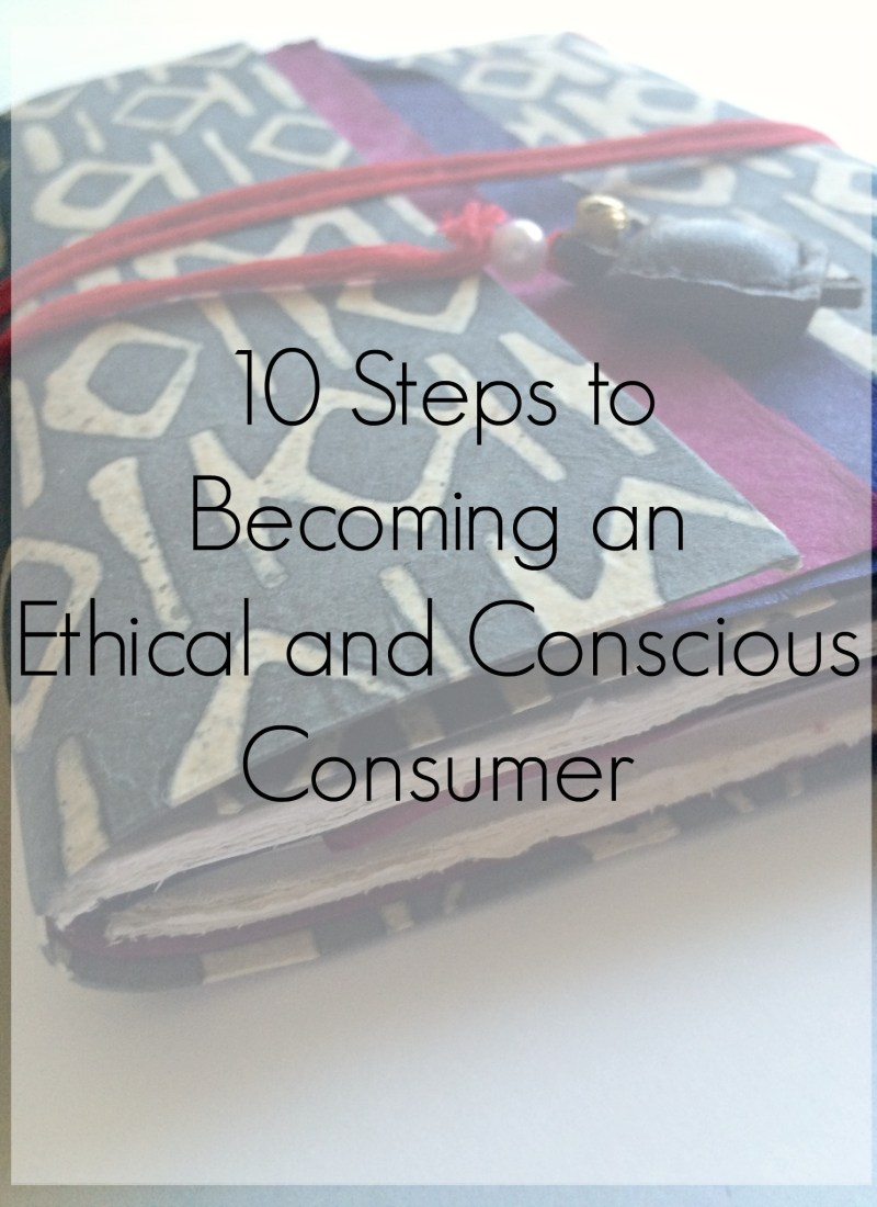 10 Steps to Becoming an Ethical and Conscious Consumer