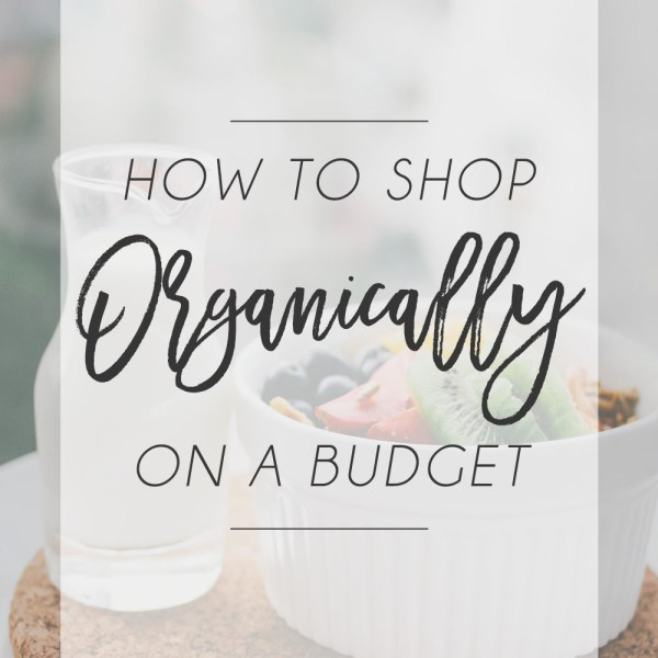 How to shop organically on a budget