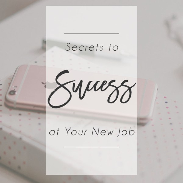 Secrets to Success at Your New Job