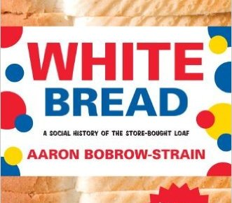 The Not-So Humble Loaf: An Interview with Aaron Bobrow-Strain