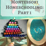 How to Start Montessori Homeschooling: Part 1 in a Series About How to Teach Your Child at Home