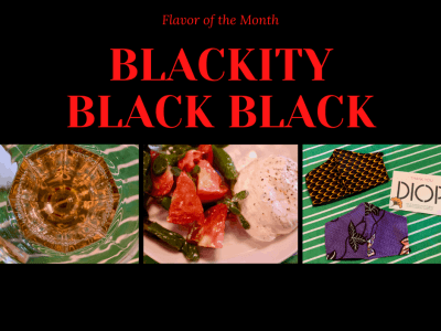 Flavor of the Month Summary: Blackity Black Black