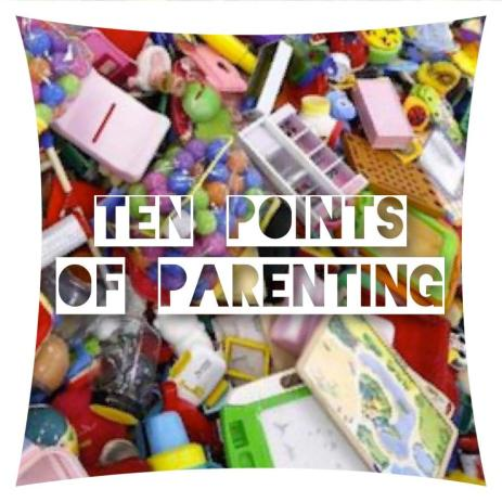 The Realities Of Raising Children - Ten Points Of Parenting