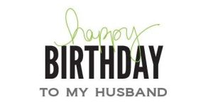 Happy Birthday To The Hubby