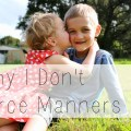 Why I Don't Force Manners