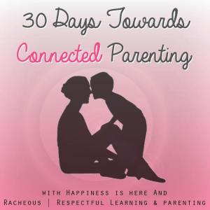30 Days Towards Connected Parenting